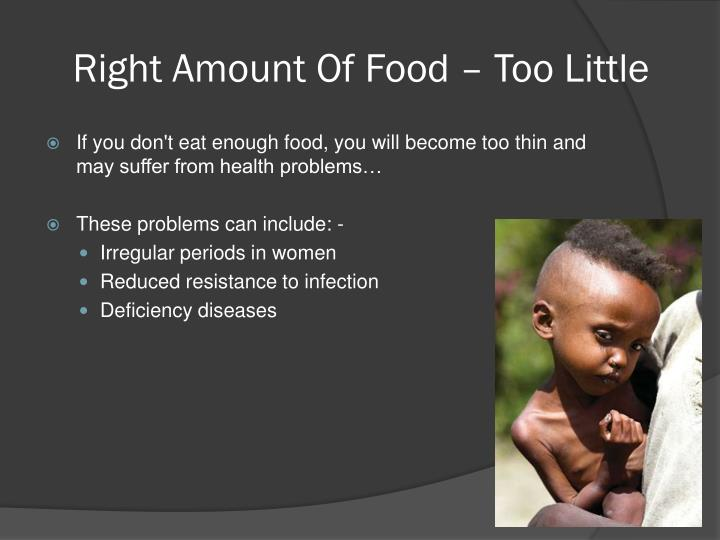 Right Amount Of Food – Too Little
