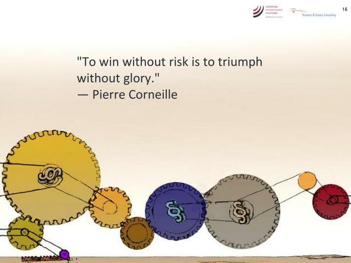 """To win without risk is to triumph without glory."""