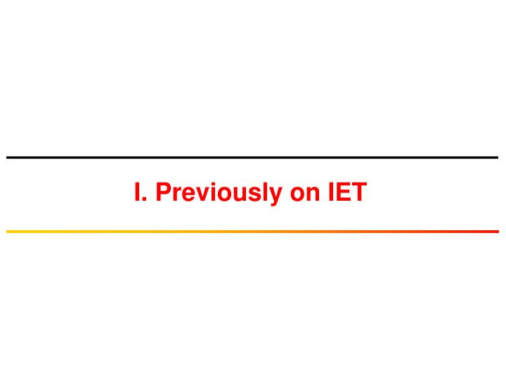 I. Previously on IET