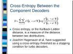 cross entropy between the component decoders