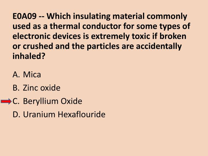 E0A09 -- Which insulating material commonly used as a thermal conductor for some types of electronic devices is extremely toxic if broken or crushed and the particles are accidentally inhaled?