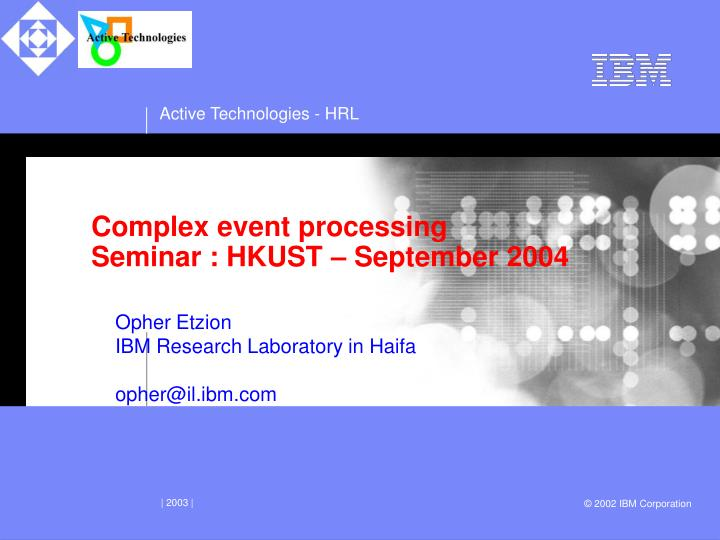 Complex event processing seminar hkust september 2004