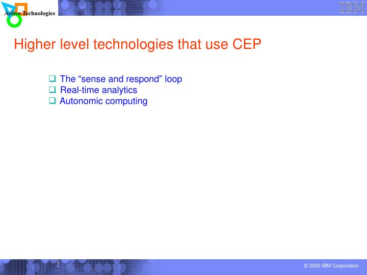 Higher level technologies that use CEP