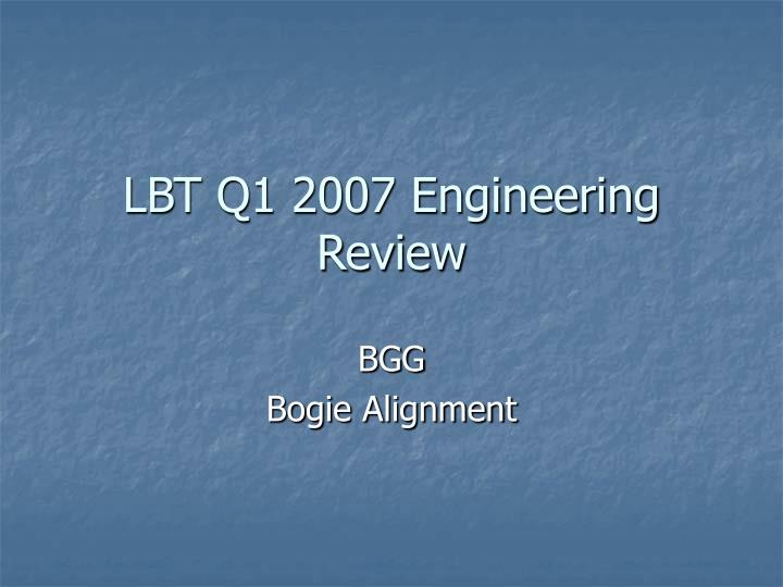 Lbt q1 2007 engineering review
