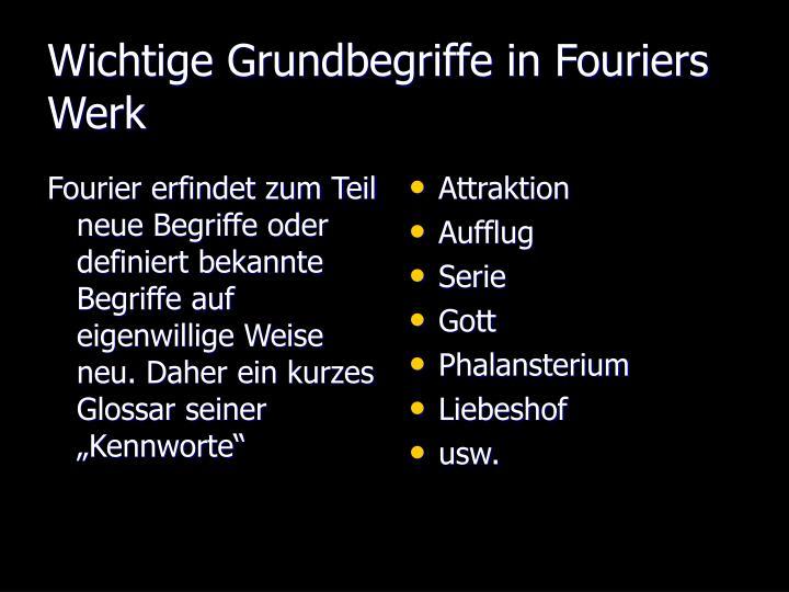 """Fourier erfindet zum Teil neue Begriffe oder definiert bekannte Begriffe auf eigenwillige Weise neu. Daher ein kurzes Glossar seiner """"Kennworte"""""""