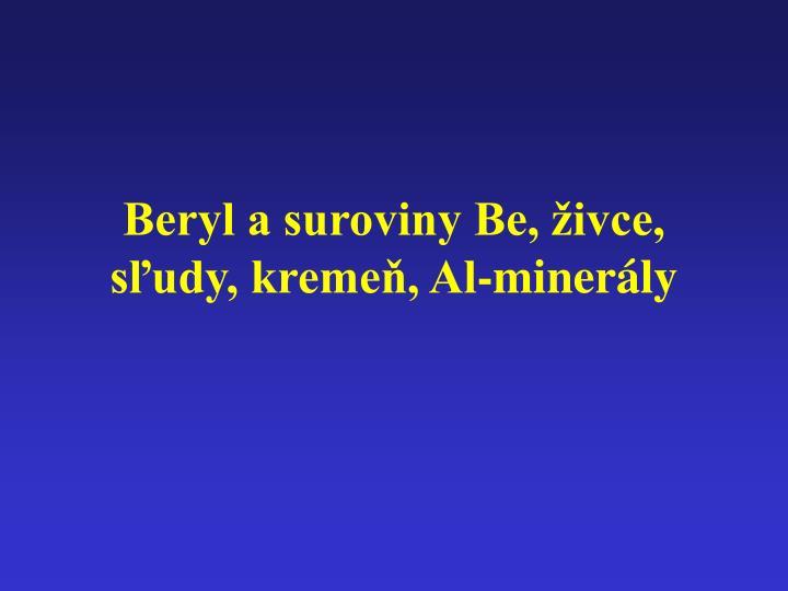 Beryl a suroviny Be, živce, sľudy, kremeň, Al-minerály