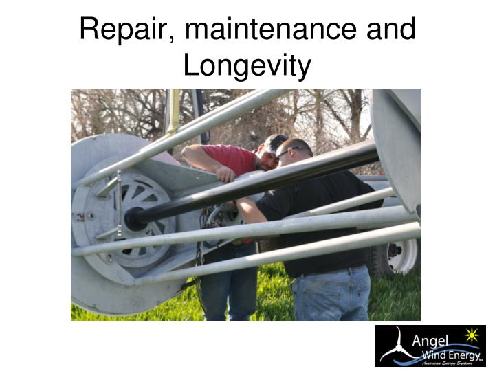 Repair, maintenance and Longevity