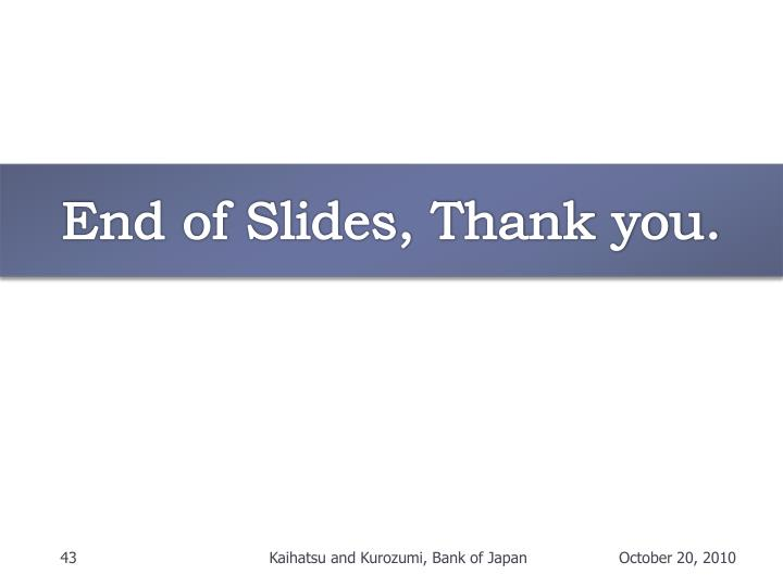 End of Slides, Thank you.
