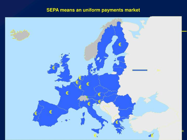 SEPA means an uniform payments market