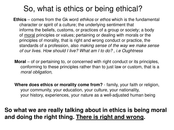 So, what is ethics or being ethical?