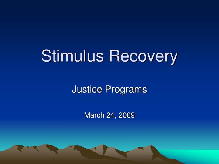 Stimulus Recovery