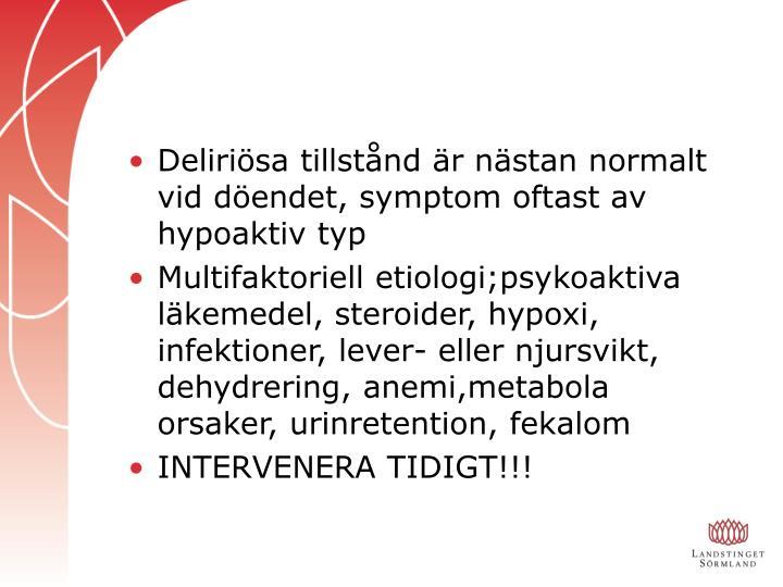 Deliriösa tillstånd är nästan normalt vid döendet, symptom oftast av hypoaktiv typ