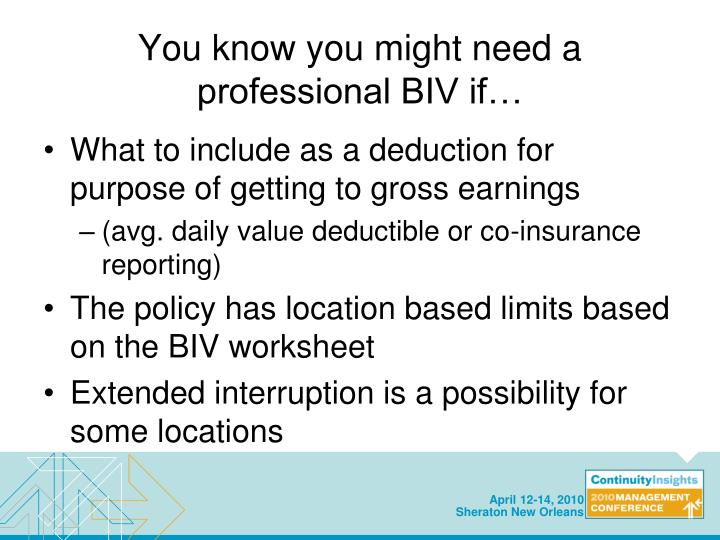 You know you might need a professional BIV if…