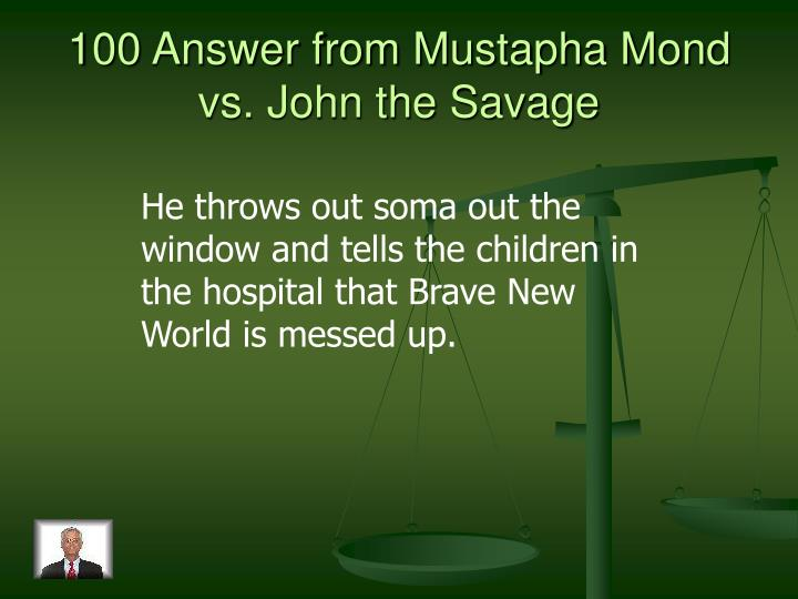 100 Answer from Mustapha Mond vs. John the Savage