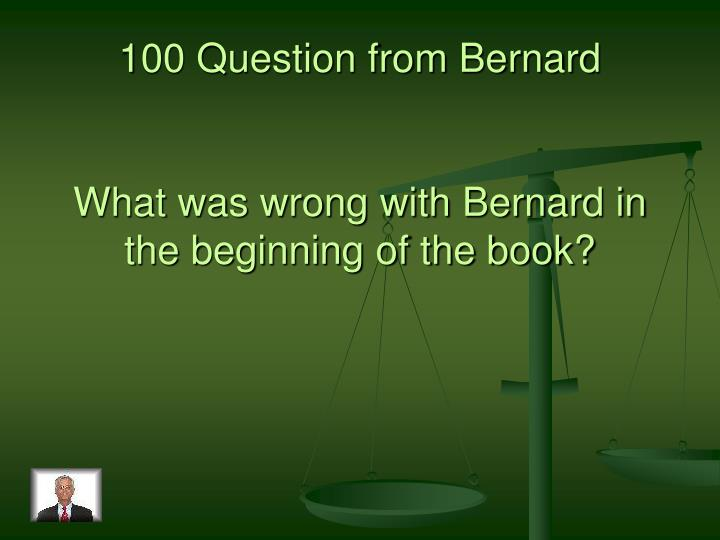 100 Question from Bernard