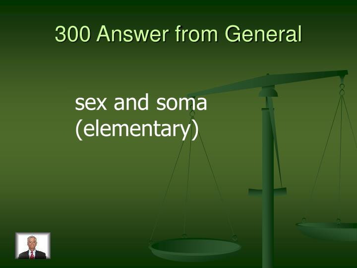 300 Answer from General