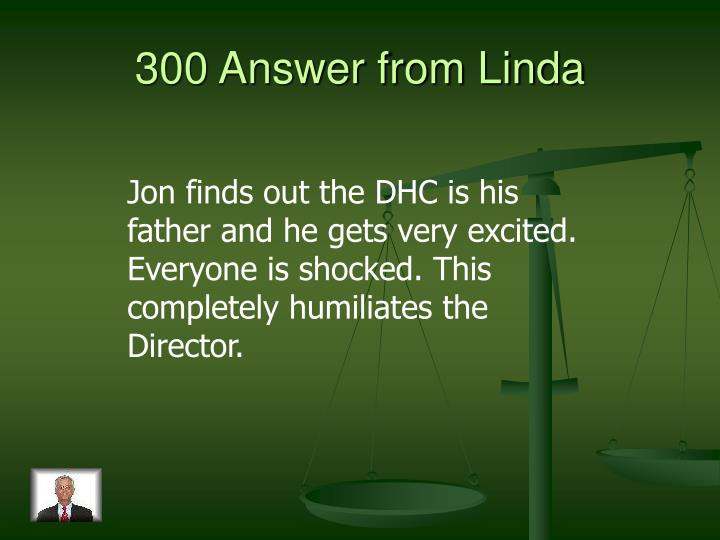 300 Answer from Linda