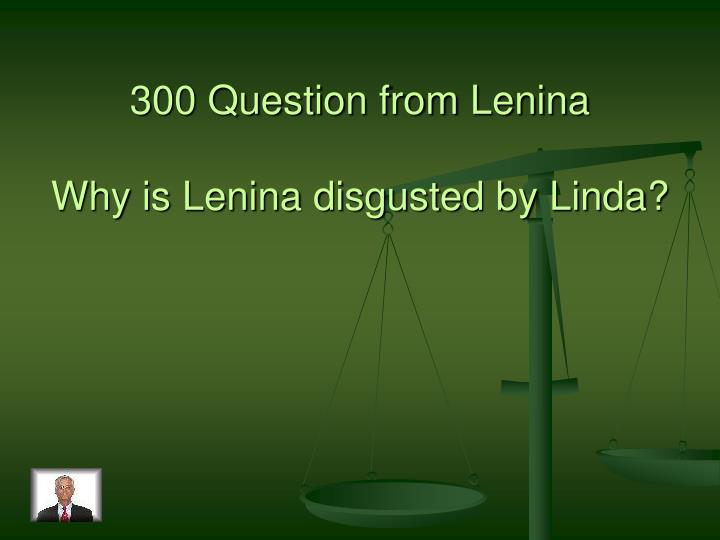 300 Question from Lenina