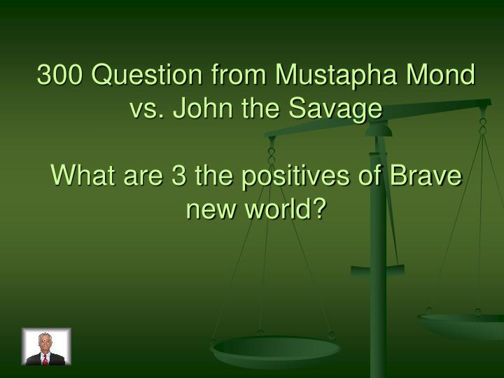 300 Question from Mustapha Mond vs. John the Savage