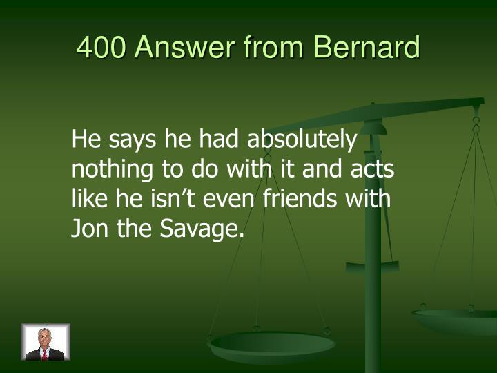 400 Answer from Bernard