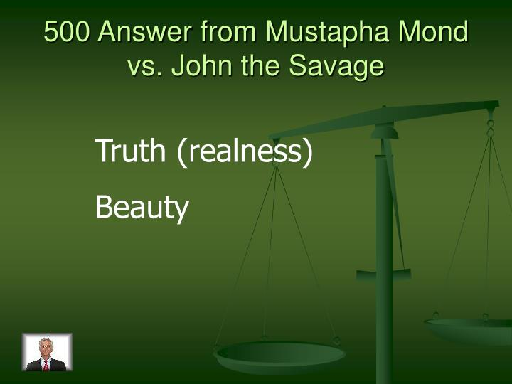 500 Answer from Mustapha Mond vs. John the Savage