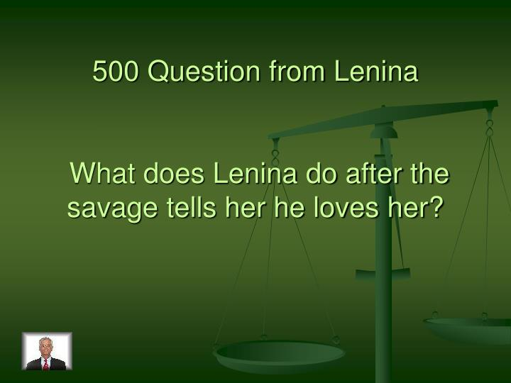 500 Question from Lenina
