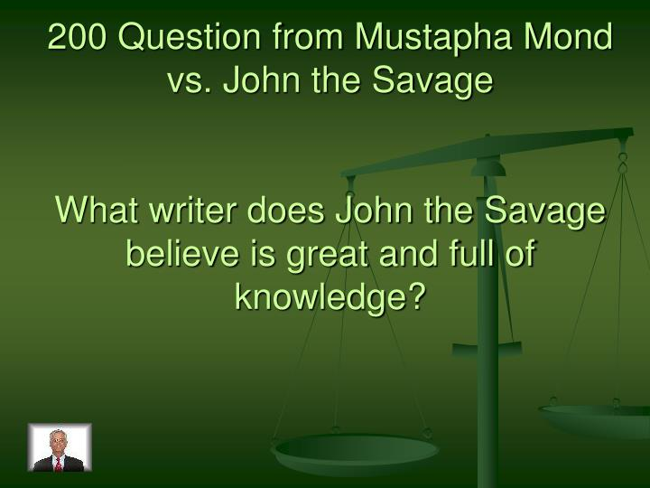 200 Question from Mustapha Mond vs. John the Savage