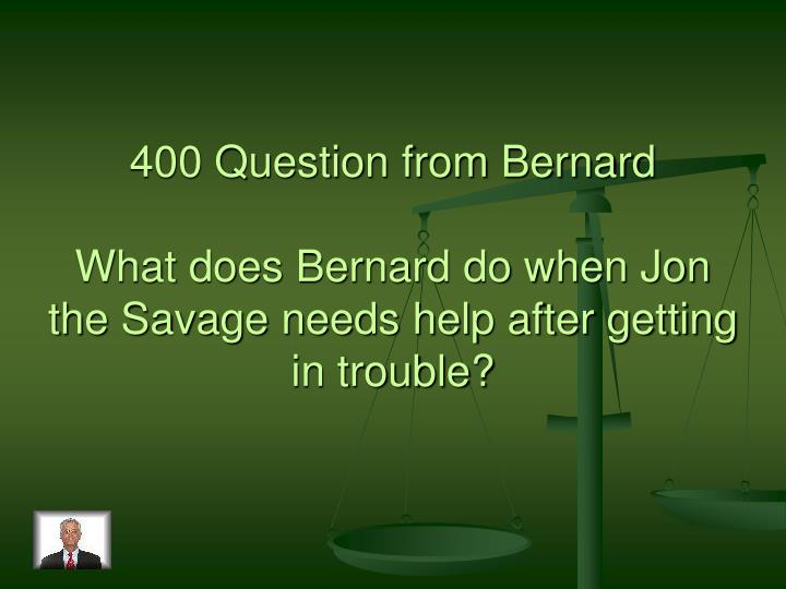400 Question from Bernard