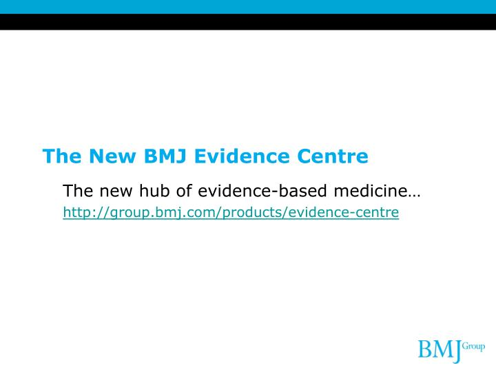 The New BMJ Evidence Centre