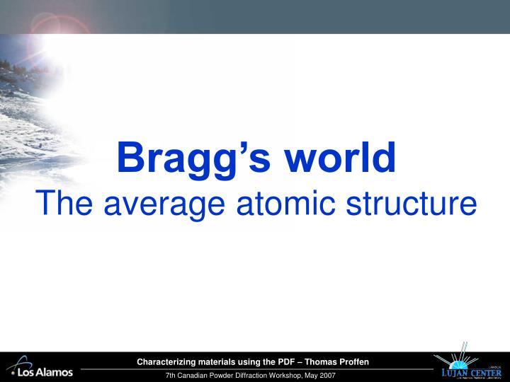 Bragg's world