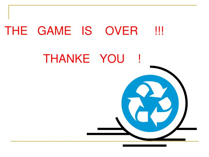 THE   GAME   IS    OVER     !!!