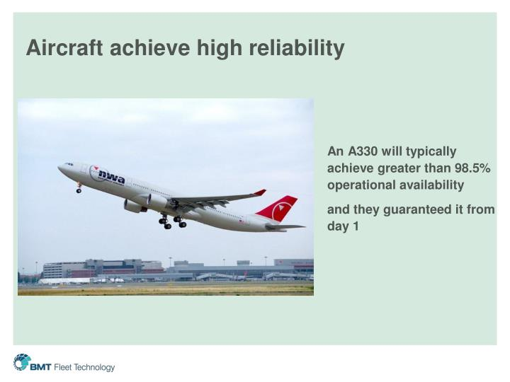 Aircraft achieve high reliability