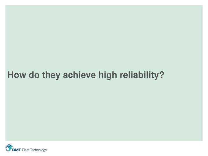 How do they achieve high reliability?