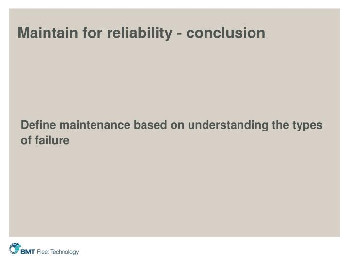 Maintain for reliability - conclusion