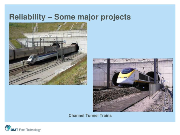 Reliability – Some major projects