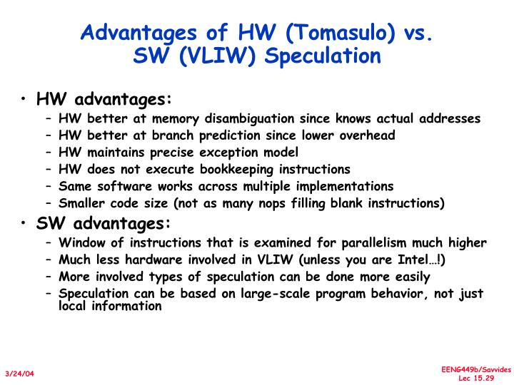Advantages of HW (Tomasulo) vs. SW (VLIW) Speculation