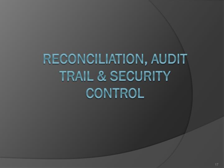 RECONCILIATION, AUDIT TRAIL & SECURITY CONTROL