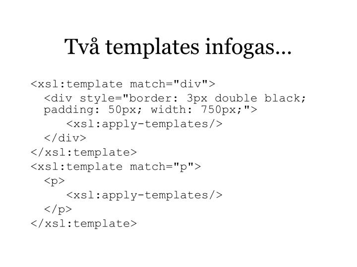 Två templates infogas…