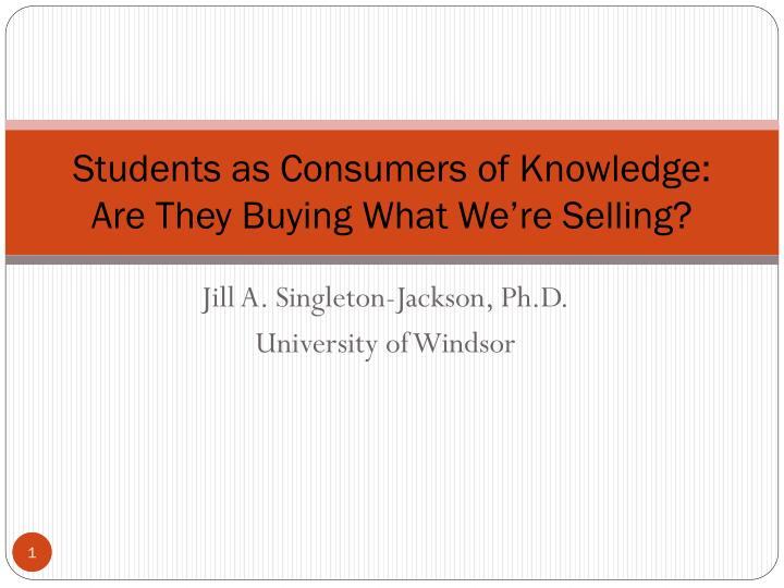 students as consumers of knowledge are they buying what we re selling