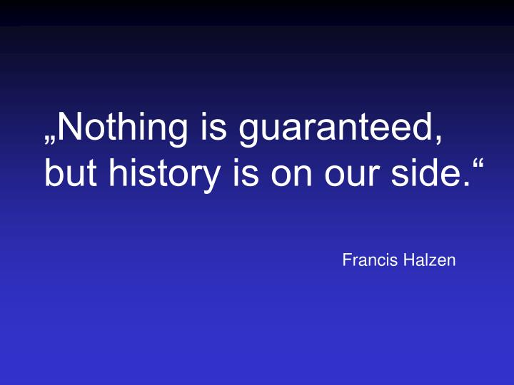 """Nothing is guaranteed,"