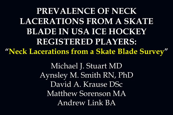 PREVALENCE OF NECK LACERATIONS FROM A SKATE BLADE IN USA ICE HOCKEY REGISTERED PLAYERS: