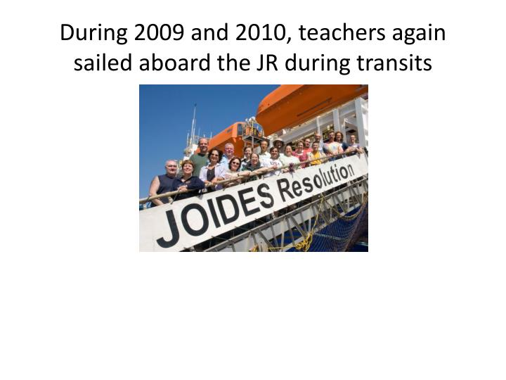 During 2009 and 2010, teachers again sailed aboard the JR during transits