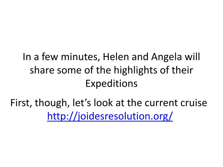 In a few minutes, Helen and Angela will share some of the highlights of their Expeditions