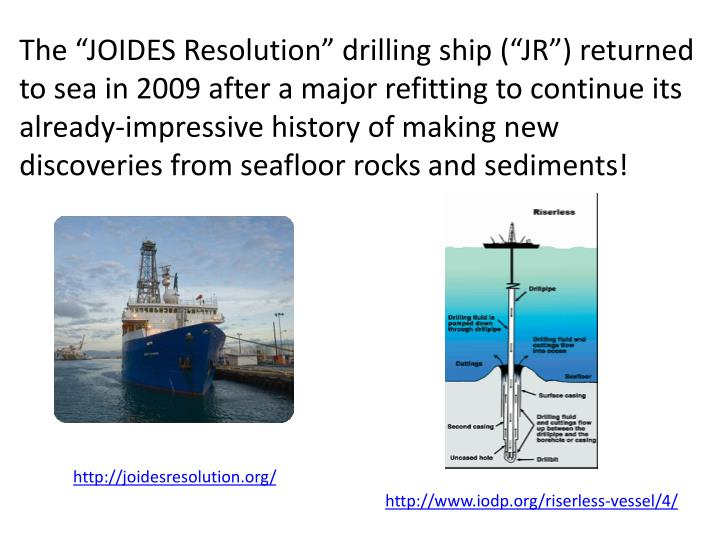 "The ""JOIDES Resolution"" drilling ship (""JR"") returned to sea in 2009 after a major refitting..."