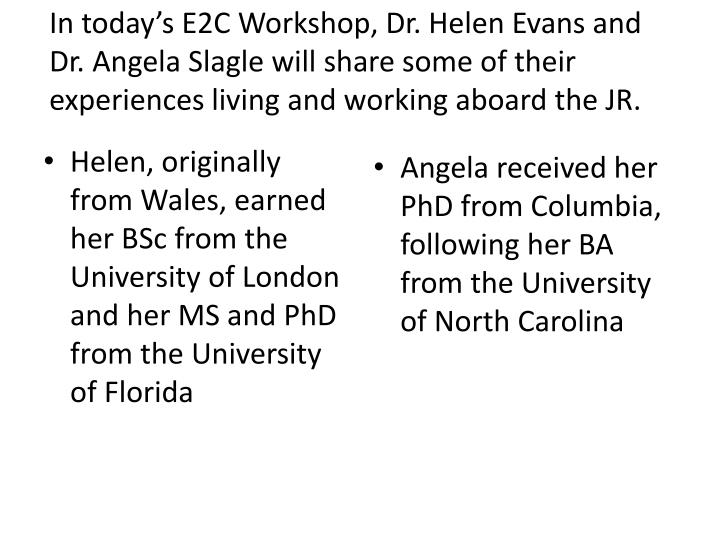 In today's E2C Workshop, Dr. Helen Evans and Dr. Angela Slagle will share some of their experiences living and working aboard the JR.