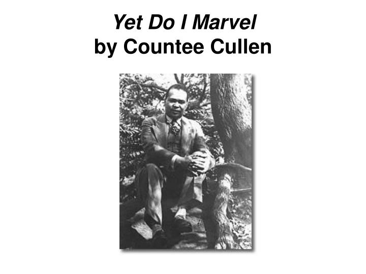 "analysis of countee cullens yet do i Countee cullen's poem ""yet do i marvel"" is a sonnet written in 1925, right in the middle of an era that was known then as the ""new negro movement"" today we call this movement the harlem renaissance."