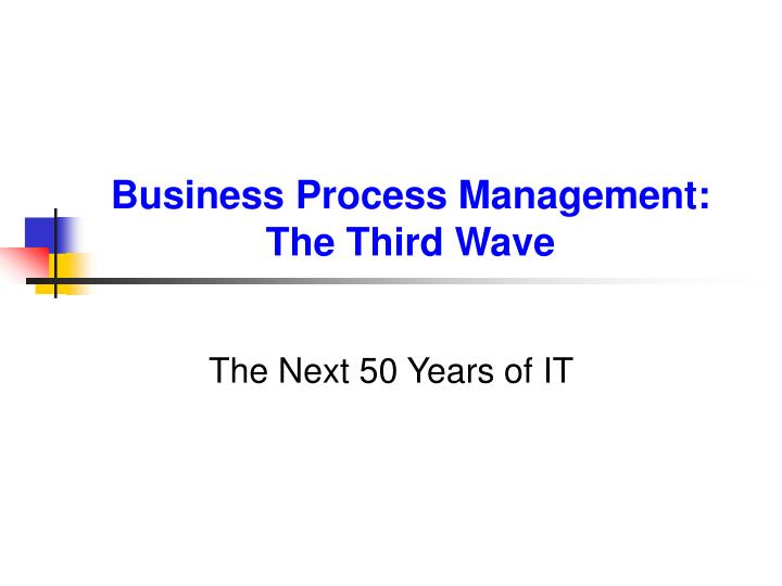 Business process management the third wave