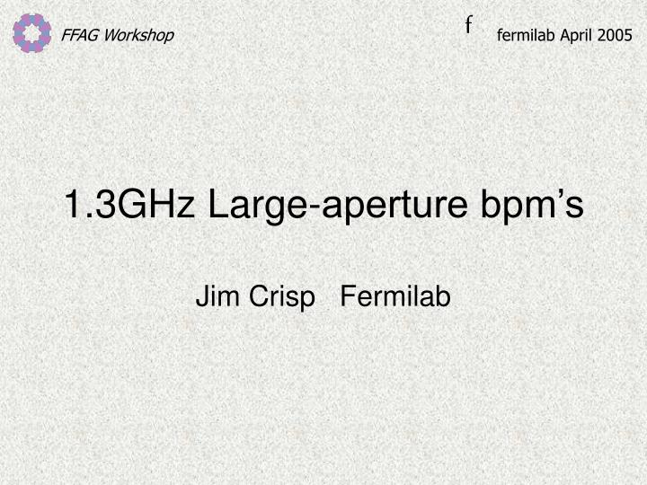 1 3ghz large aperture bpm s