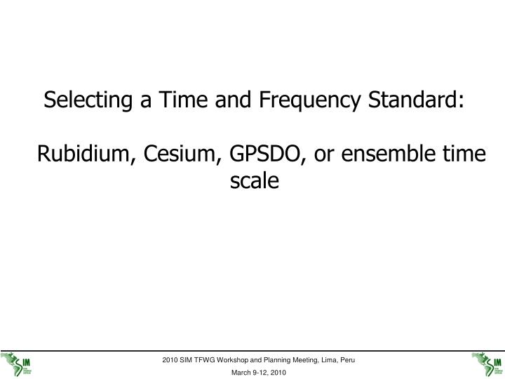 Selecting a Time and Frequency Standard: