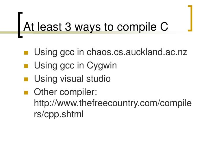 At least 3 ways to compile c